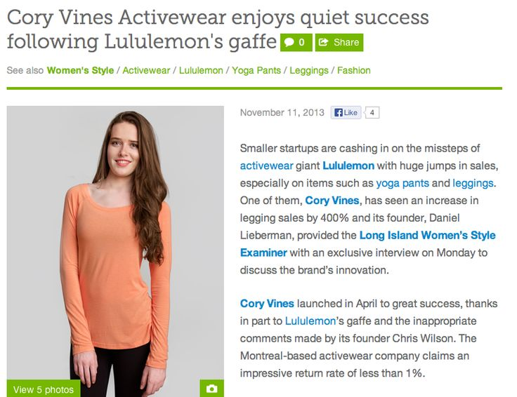 """""""What sets us apart and why we are gaining in a very quiet way off of Lululemon's bounce-off is because we focus on accessibility from a price point, sizing, quality and versatility standard."""" -   Read more: http://www.examiner.com/article/cory-vines-activewear-enjoys-quiet-success-following-lululemon-s-gaffe"""