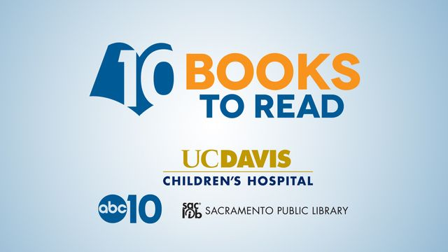 "UC Davis Children's Hospital, the Sacramento Public Library and ABC10 have come together to bring you ""10 Books to Read."" Following are the selections for April 2016."