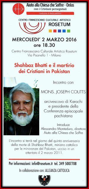 Mercoledì 2 marzo 2016, al Centro Francescano Culturale Rosetum di Milano, incontro su Shahz Bhatti, il ministro cattolico pachistano assassinato cinque anni fa in Pakistan.