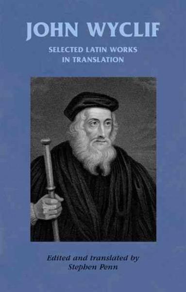 John Wyclif: Selected Latin Works in Translation