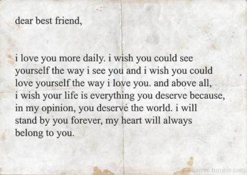 """""""Dear Best Friend, I love you more daily. I wish you could ..."""