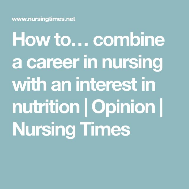 How to… combine a career in nursing with an interest in nutrition   Opinion   Nursing Times