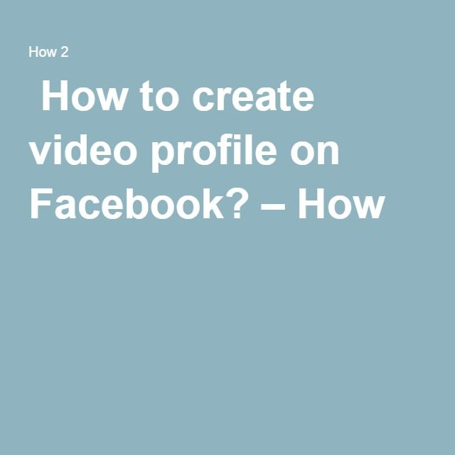  How to create video profile on Facebook? – How 2