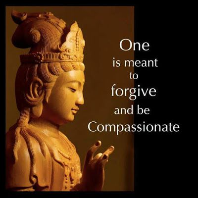 Forgive and find within a deep compassion for your fellow man