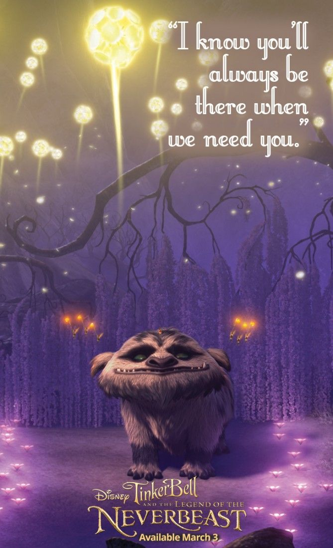 """""""I know you'll always be there when we need you."""" from Tinker Bell and the Legend of the NeverBeast."""