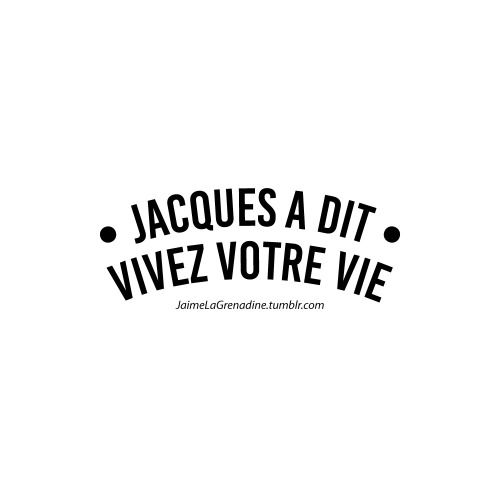 Jacques a dit vivez votre vie - #JaimeLaGrenadine #citation #punchline #jacquesadit
