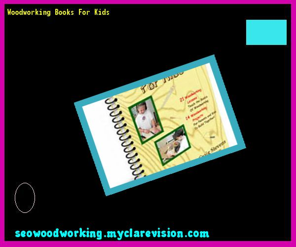 Woodworking Books For Kids 131526 - Woodworking Plans and Projects!