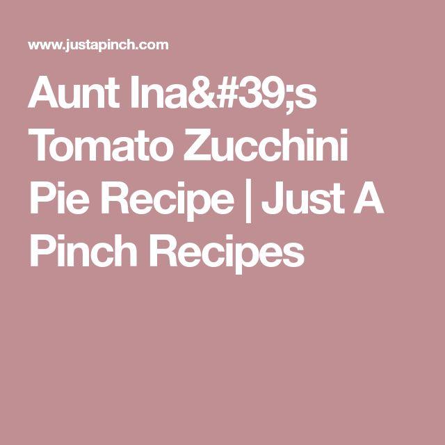 Aunt Ina's Tomato Zucchini  Pie Recipe | Just A Pinch Recipes