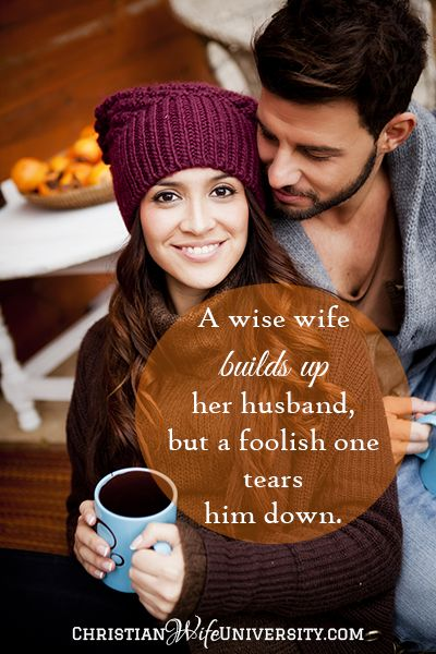 A wise wife builds up her husband, but a foolish one tears him down.  I want to be a wise wife!