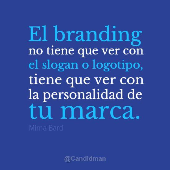"""""""El #Branding no tiene que ver con el #Slogan o #Logotipo, tiene que ver con la personalidad de tu #Marca."""" #MirnaBard #Citas #Frases #SocialMedia vía @Candidman"""