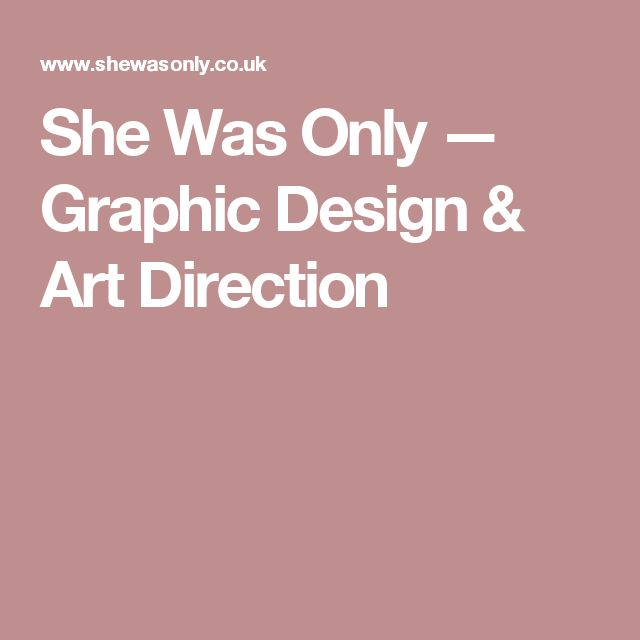 She Was Only— Graphic Design & Art Direction