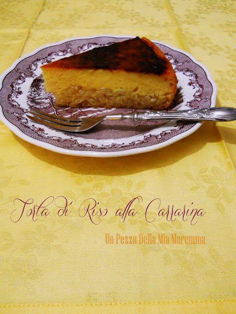 Ricette toscane: Torta di riso alla carrarina - Un pezzo della mia Maremma - …ma sono tante le cose meravigliose di questa terra e in particolare vi racconterò della cucina…