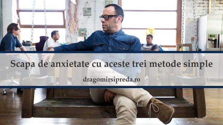 Scapa de anxietate cu aceste trei metode simple
