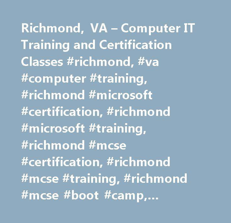 Richmond, VA – Computer IT Training and Certification Classes #richmond, #va #computer #training, #richmond #microsoft #certification, #richmond #microsoft #training, #richmond #mcse #certification, #richmond #mcse #training, #richmond #mcse #boot #camp, #richmond #mcse, #richmond #cisco #certification, #richmond #ccna #certificaiton, #richmond #mcse #course, #richmond #mcse #certification #training…