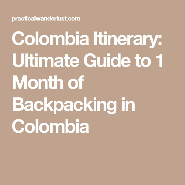 Colombia Itinerary: Ultimate Guide to 1 Month of Backpacking in Colombia