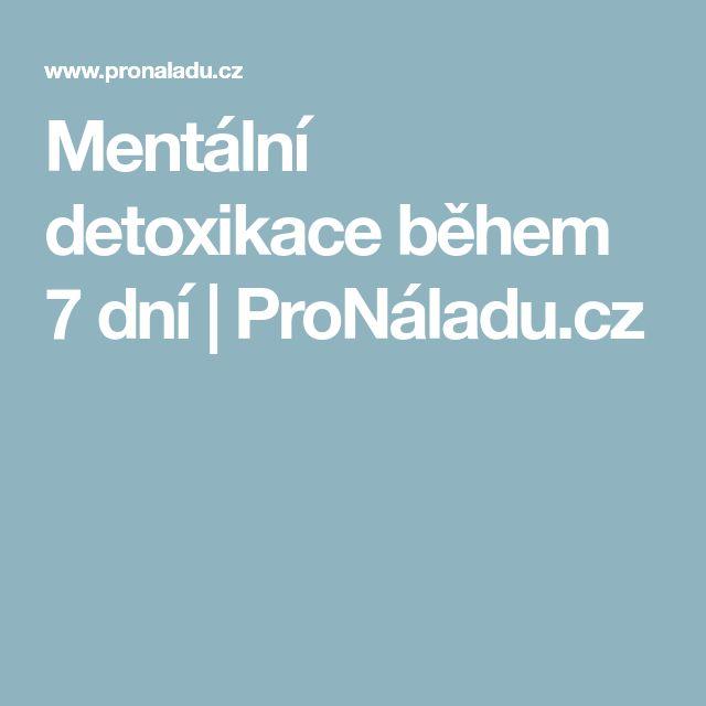 Mentální detoxikace během 7 dní | ProNáladu.cz
