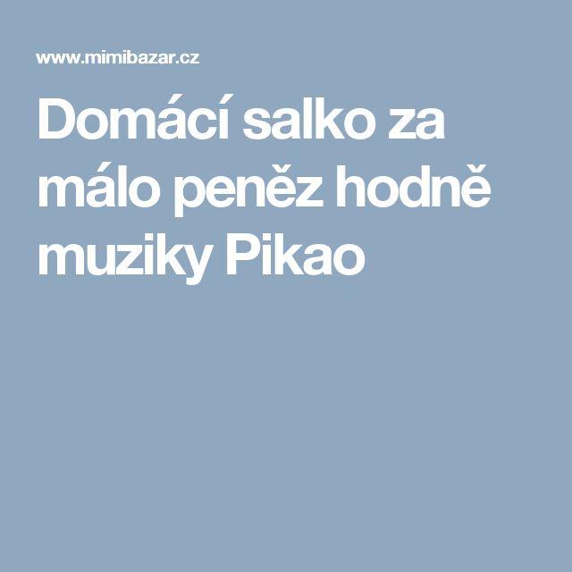 Domácí salko za málo peněz hodně muziky Pikao