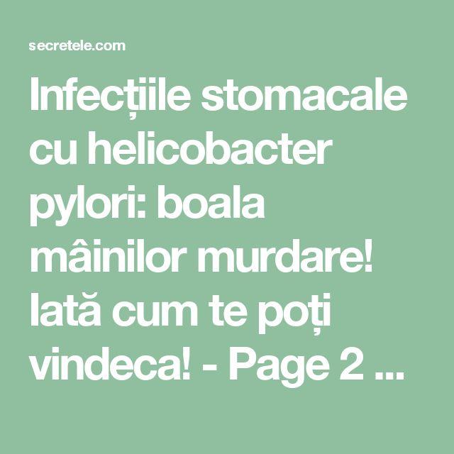 Infecțiile stomacale cu helicobacter pylori: boala mâinilor murdare! Iată cum te poți vindeca! - Page 2 of 2 - Secretele.com
