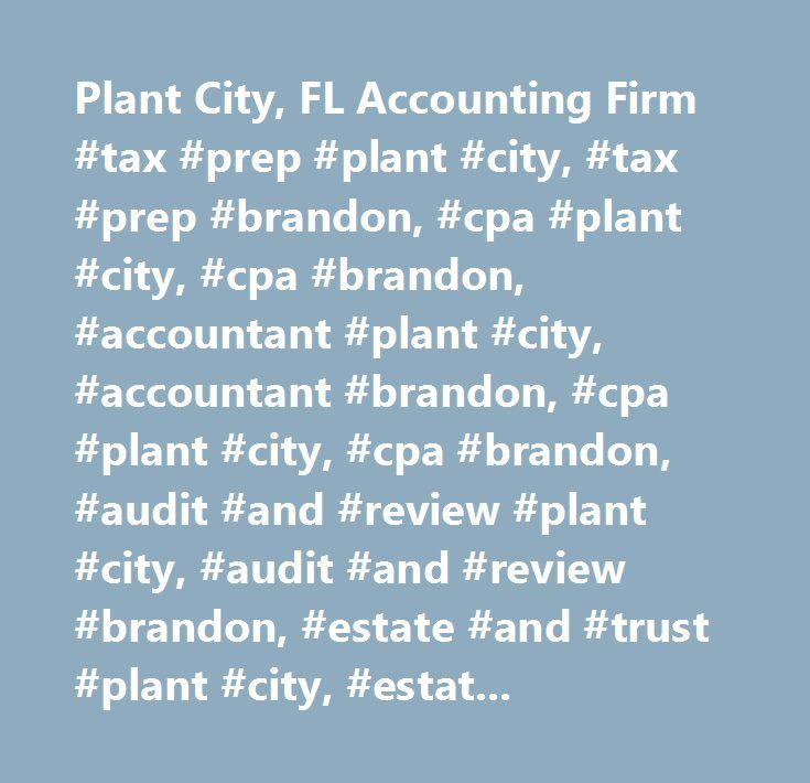 Plant City, FL Accounting Firm #tax #prep #plant #city, #tax #prep #brandon, #cpa #plant #city, #cpa #brandon, #accountant #plant #city, #accountant #brandon, #cpa #plant #city, #cpa #brandon, #audit #and #review #plant #city, #audit #and #review #brandon, #estate #and #trust #plant #city, #estate #and #trust #brandon, #accounting #plant #city, #accounting #brandon, #bookkeeping #plant #city, #bookkeeping #brandon, #payroll #plant #city, #payroll #brandon, #bookkeeper #plant #city…