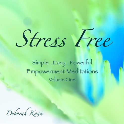 Deborah Koan | Self Empowerment, Meditation CD's, Intuitive Spiritual Guidance | Stress Free Meditation CD