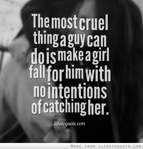 The most cruel thing a guy can do is make a girl fall for him with no intentions of catching her. #relationships #relationship #quotes