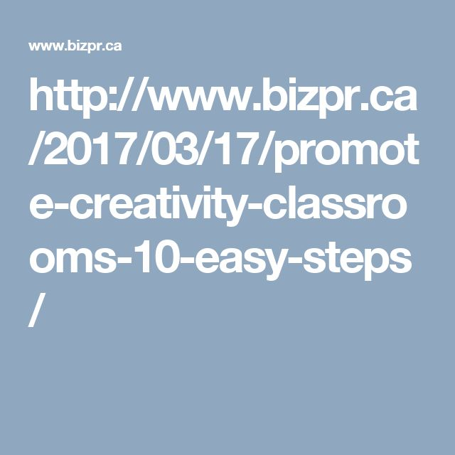 http://www.bizpr.ca/2017/03/17/promote-creativity-classrooms-10-easy-steps/