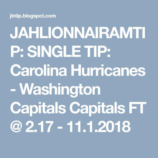 JAHLIONNAIRAMTIP: SINGLE TIP: Carolina Hurricanes - Washington Capitals Capitals FT @ 2.17 - 11.1.2018