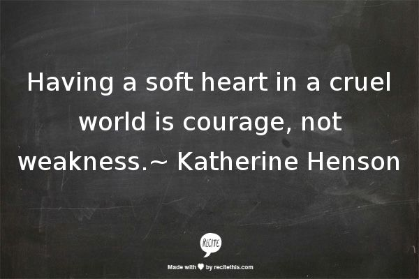Having A Soft Heart In This Cruel World Is Courage Not: 439 Best Quotes Images On Pinterest