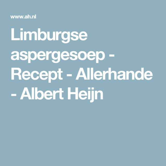 Limburgse aspergesoep - Recept - Allerhande - Albert Heijn
