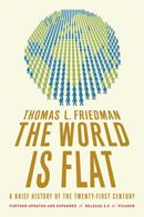 The World is Flat~ Thomas L. Friedman...globalization and the technologies making this so; as well as impacts