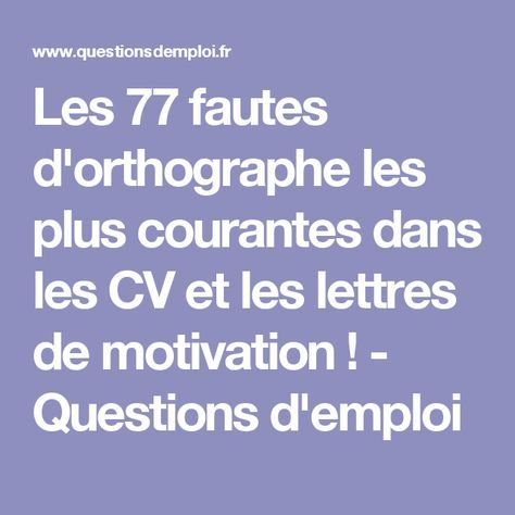 Les 77 fautes d'orthographe les plus courantes dans les CV et les lettres de motivation ! - Questions d'emploi