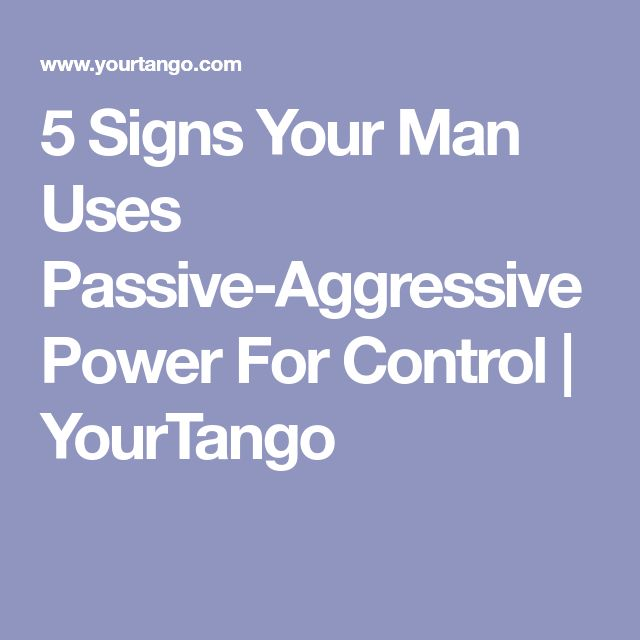 from Christian signs you are dating a passive aggressive man