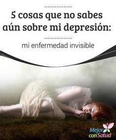 5 cosas que no sabes aún sobre mi depresión: mi enfermedad invisible La depresión es una de las enfermedades mentales más comunes en nuestra sociedad. Se estima, según datos de la Organización Mundial de la Salud (OMS),