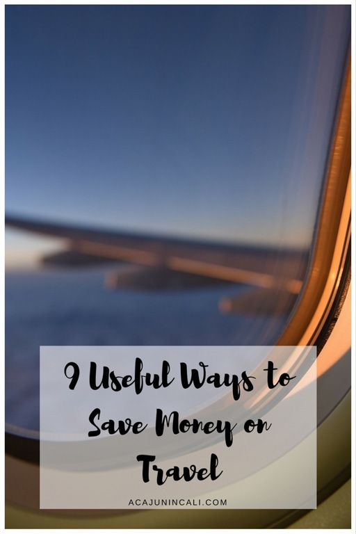 9 useful ways to save money on travel | money saving tips | save money on vacation | travel tips | cheap travel | travel cheaply | travel deals | cheapest ways to travel | plan a trip | discount travel | cheap ways to travel  via @acajunincali