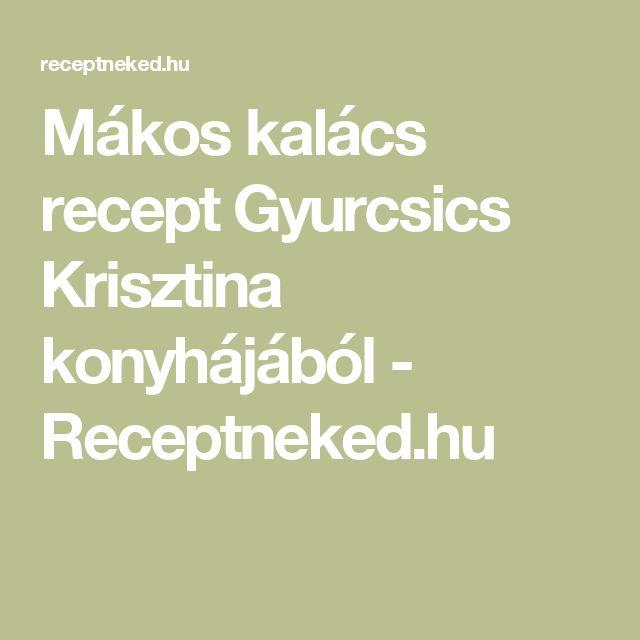 Mákos kalács recept Gyurcsics Krisztina konyhájából - Receptneked.hu