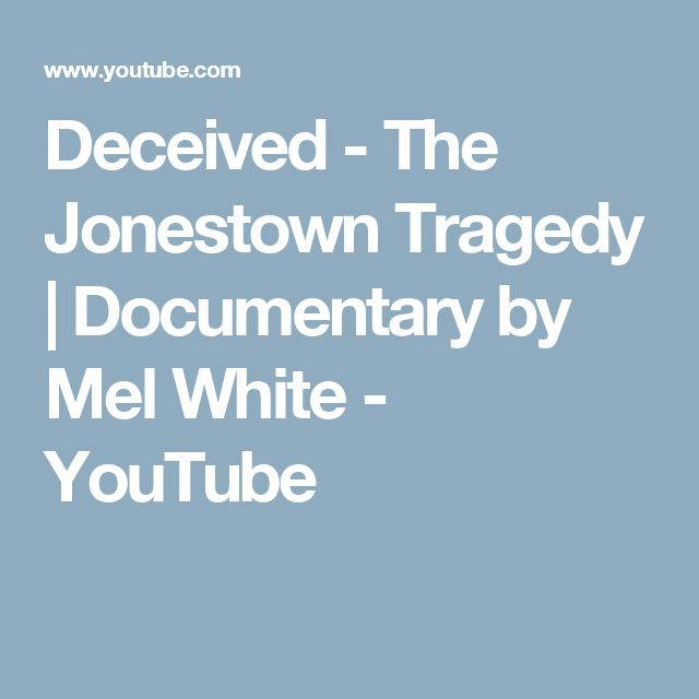 Deceived - The Jonestown Tragedy | Documentary by Mel White - YouTube