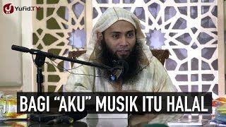 "Bagi ""Aku"" Musik Itu Halal - Ustadz Dr. Syafiq Reza Basalamah"