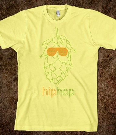 """Hip Hop"" tee. Only beer lovers would get this haha. $22.99 from Skreened.com"