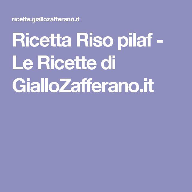 Ricetta Riso pilaf - Le Ricette di GialloZafferano.it