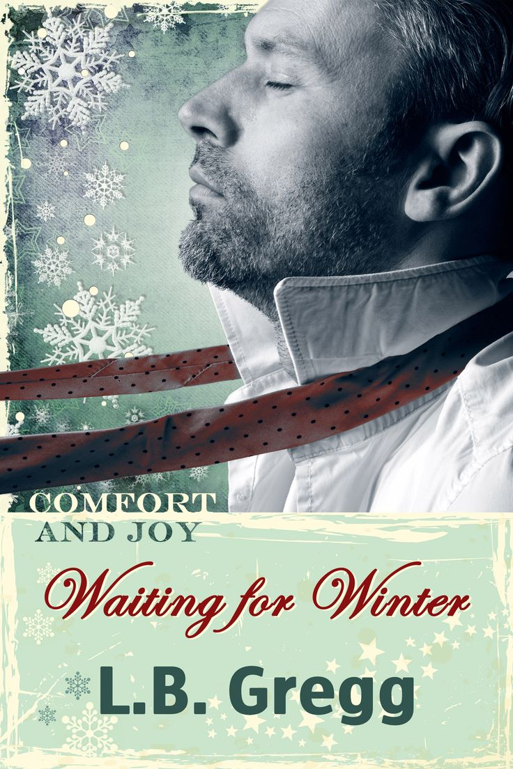 "Holiday novella ""Waiting for Winter"" by L.B. Gregg. Published December 7th, 2014  (cover by Johanna Ollila). Part of the Holiday Anthology ""Comfort and Joy"". JustJoshin Publishing, Inc."
