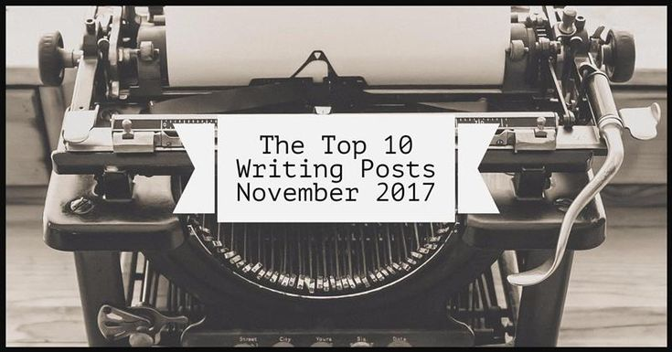 The Top 10 Writing Posts From November 2017 - Writers Write