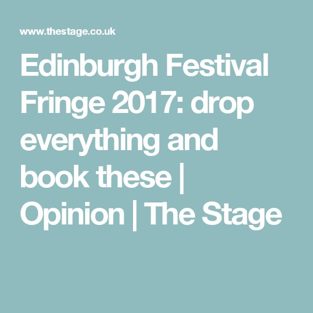 Edinburgh Festival Fringe 2017: drop everything and book these | Opinion | The Stage