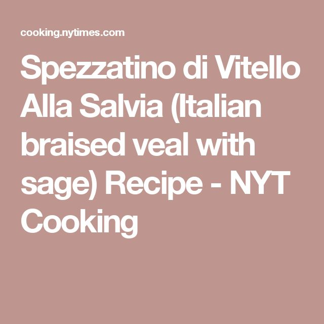 Spezzatino di Vitello Alla Salvia (Italian braised veal with sage) Recipe - NYT Cooking