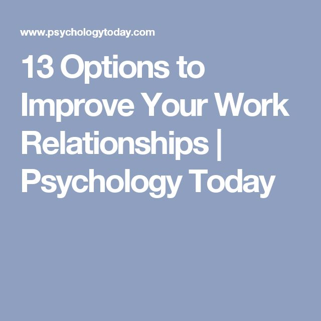13 Options to Improve Your Work Relationships   Psychology Today