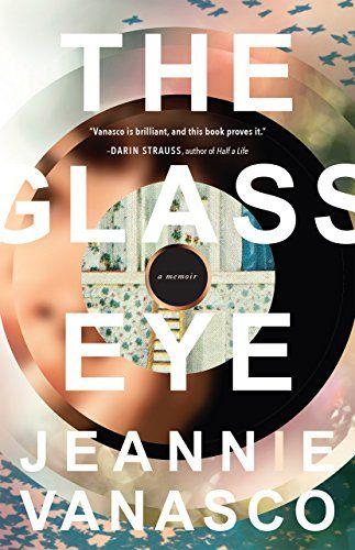 The Glass Eye: A memoir by Jeannie Vanasco