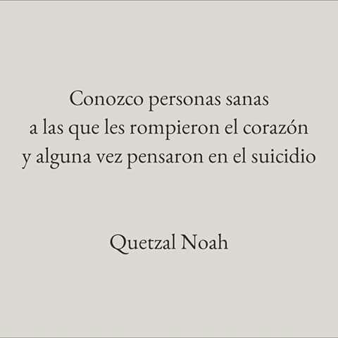 Conozco personas sanas a las que les rompieron el corazón y alguna vez pensaron en el suicidio- Quetzal Noah