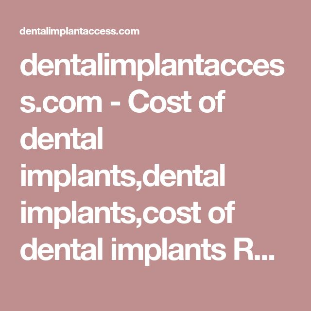 dentalimplantaccess.com - Cost of dental implants,dental implants,cost of dental implants Resources and Information.
