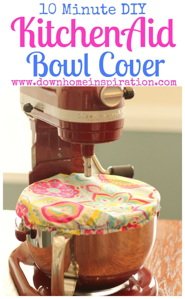 10 Minute DIY KitchenAid Bowl Cover - Down Home Inspiration