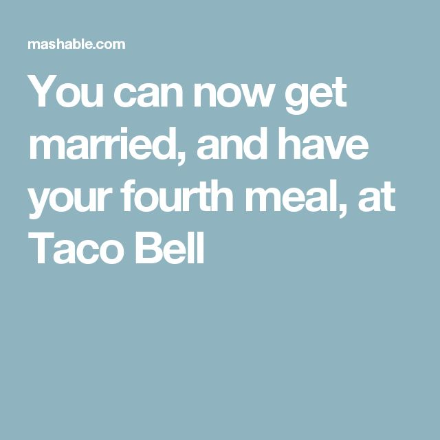 You can now get married, and have your fourth meal, at Taco Bell