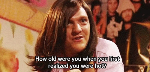 How old were you when you first realized you were hot? -Ja'mie King